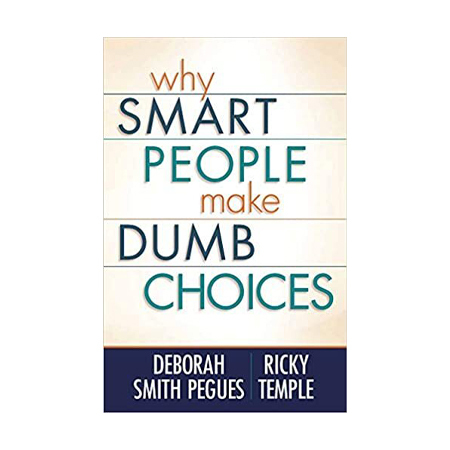 Why Do Smart People Make Dumb Choices